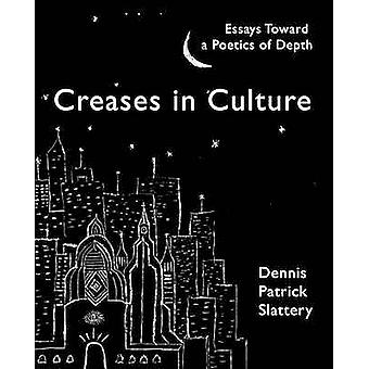 Creases In Culture Essays Toward a Poetics of Depth by Slattery & Dennis Patrick