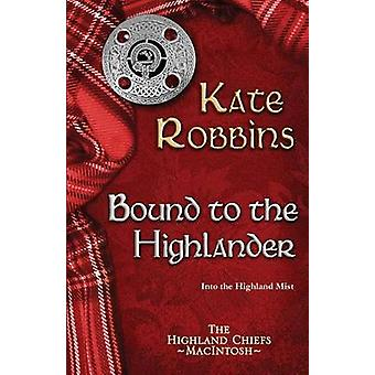 Bound to the Highlander by Robbins & Kate