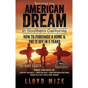 Reviving the American Dream in Southern California How to Purchase a Home  Pay It Off in 5 Years by Mize & Lloyd