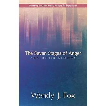 The Seven Stages of Anger and Other Stories by Fox & Wendy J.