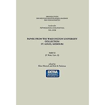 Papyri from the Washington University Collection St. Louis Missouri Part II P. Wash. Univ. II by Maresch & Klaus