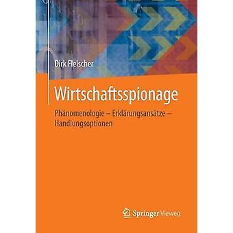 Wirtschaftsspionage  Phnomenologie  Erklrungsanstze  Handlungsoptionen by Fleischer & Dirk