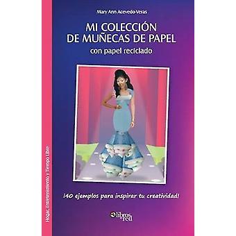 Mi Coleccion de Munecas de Papel Con Papel Reciclado by AcevedoVeras & Mary Ann