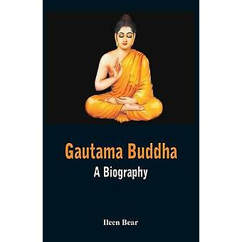 Gautama Buddha  A Biography by Bear & Ileen