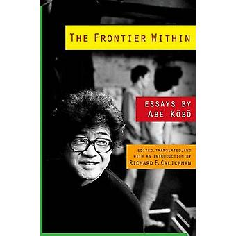 The Frontier within - Essays by Abe Kobo by Kobo Abe - Richard Calichm