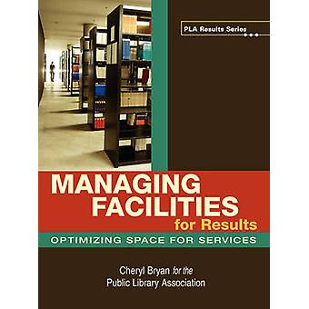 Managing Facilities for Results - Optimizing Space for Services - 9780