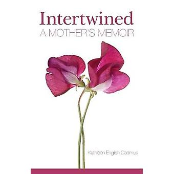 Intertwined - A Mother's Memoir by Kathleen English Cadmus - 978099974