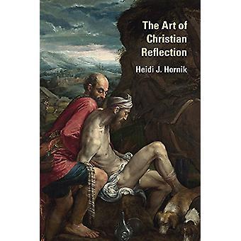The Art of Christian Reflection by Heidi J. Hornik - 9781481304269 Bo