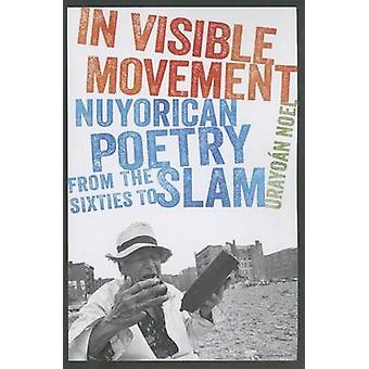 In Visible Movement - Nuyorican Poetry from the Sixties to Slam by Ura