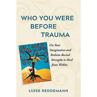 Who You Were Before Trauma by Luise Reddemann - 9781615196166 Book