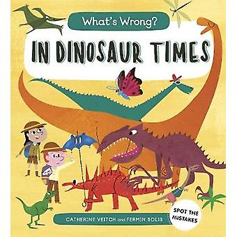 What's Wrong? In Dinosaur Times - Spot the Mistakes by Catherine Veitc