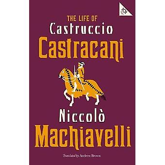 The Life of Castruccio Castracani by Niccolo Machiavelli - 9781847498