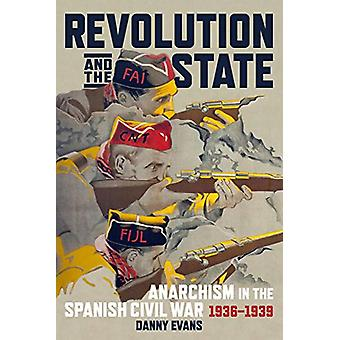 Revolution And The State - Anarchism in the Spanish Civil War 1936 - 1