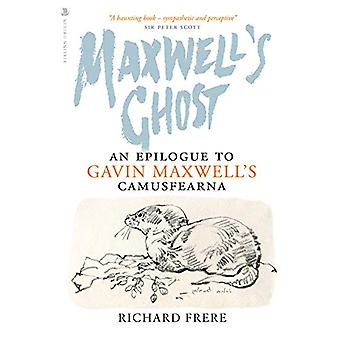 Maxwell's Ghost - An Epilogue to Gavin Maxwell's Camusfearna by Richar