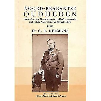 Noord-Brabantse Oudheden. Facsimile-editie van Noordbrabants Oudheden