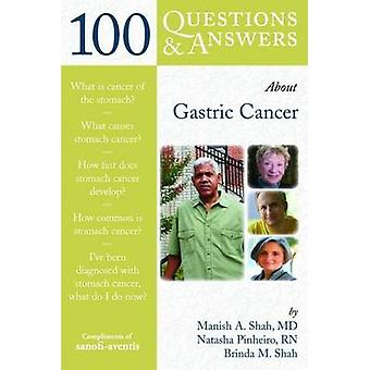 100 Questions  &  Answers About Gastric Cancer by Manish A. Shah