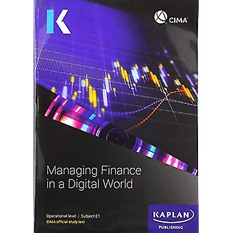 E1 MANAGING FINANCE IN A DIGITAL WORLD - STUDY TEXT by KAPLAN PUBLISH
