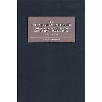 The Late Medieval Interlude - The Drama of Youth and Aristocratic Mas