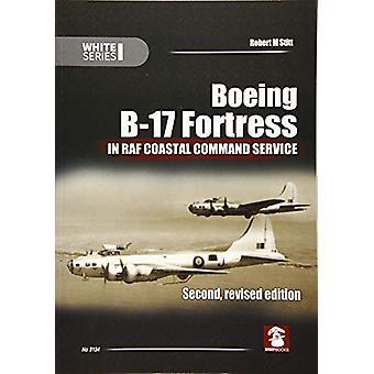 Boeing B-17 Fortress - In RAF Coastal Command Service by Robert M. Sti