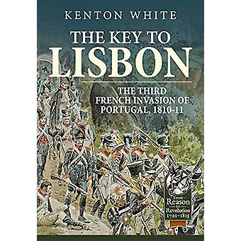 The Key to Lisbon - The Third French Invasion of Portugal - 1810-11 by