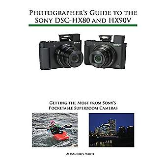 Photographer's Guide to the� Sony Dsc-Hx80 and Hx90v: Getting the Most from Sony's Pocketable Superzoom Cameras
