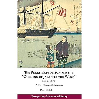 Perry Expedition and the Opening of Japan to the West 18531873  A Short History with Documents by Paul Hendrix Clark