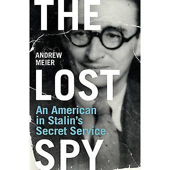 Kadonnut vakooja - amerikkalainen Stalin's Secret Service-yhtiössä, kirjoittanut Andrew Meier