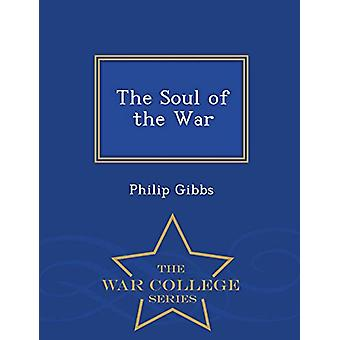 The Soul of the War - War College Series by Philip Gibbs - 9781297395