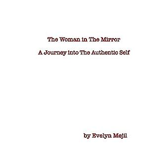 The Woman in the Mirror - A Journey into the Authentic Self by Evelyn