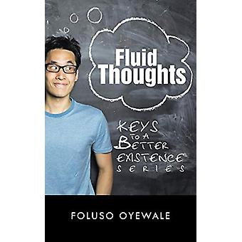 Fluid Thoughts - Keys to a Better Existence Series by Foluso Oyewale -