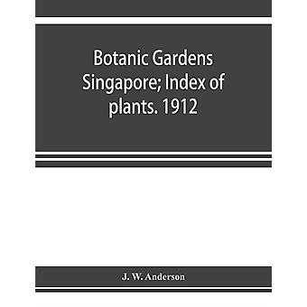 Botanic Gardens Singapore Index of plants. 1912 by J W Anderson