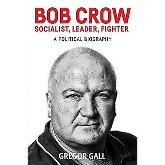 Bob Crow Líder Socialista Lutador Uma Biografia Política