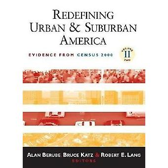 Redefining Urban and Suburban America  Evidence from Census 2000 Volume 2 by Edited by Alan Berube & Edited by Bruce Katz & Edited by Robert E Lang