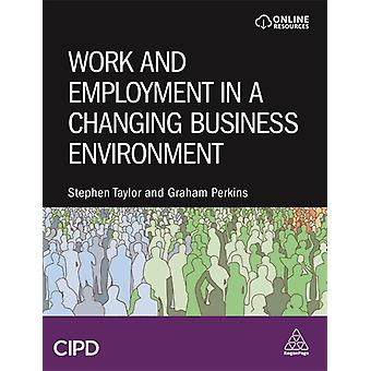 Work and Employment in a Changing Business Environment by Stephen TaylorGraham Perkins
