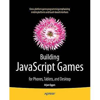 Building JavaScript Games  for Phones Tablets and Desktop by Egges & Arjan