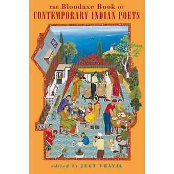 Bloodaxe Book of Contemporary Indian Poets by Thayil & Jeet