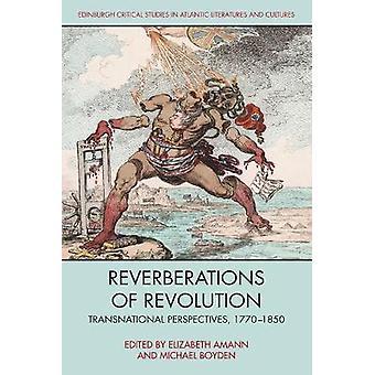 Reverberations of Revolution Transnational Perspectives 17501850 Edinburgh Critical Studies in Atlantic Literatures and Cultures