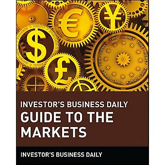 Investor's Business Daily Guide to the Markets by Investor's Business