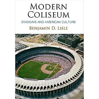 Moderne Colosseum - stadioner og amerikansk kultur af Benjamin D. Lisle-