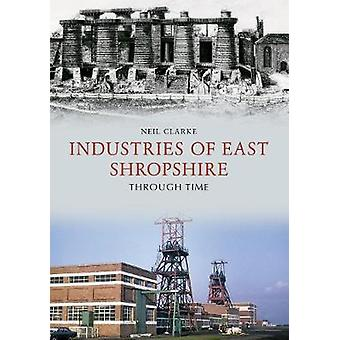 Industries of East Shropshire Through Time by Neil Clarke - 978144567
