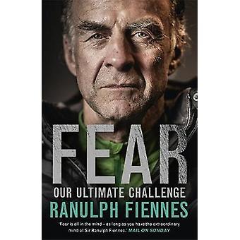 Fear - perimmäisenä haasteena jäseneltä Sir Ranulph Fiennes - 9781473618008 B