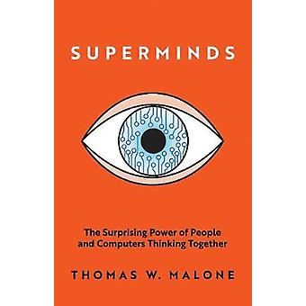 Superminds - The Surprising Power of People and Computers Thinking Tog