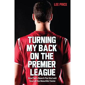 Turning My Back on the Premier League - One Fan's Search for the Lost