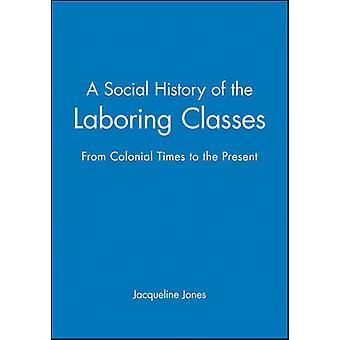 Eine Sozialgeschichte der arbeitenden Klassen - Kolonialzeit bis zur Gegenwart von Jacq