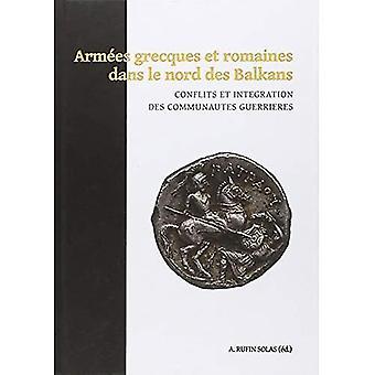 Armees grecques et romaines dans le nord des Balkan: Conflits et integratie des Communautes gast (monografie...
