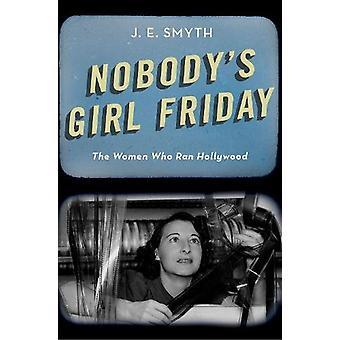 Nobody's Girl Friday - The Women Who Ran Hollywood by J. E. Smyth - 97