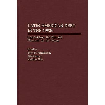Latin American Debt in the 1990s Lessons from the Past and Forecasts for the Future by MacDonald & Scott B.