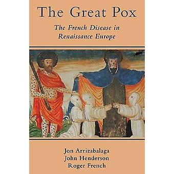The Great Pox The French Disease in Renaissance Europe by Arrizabalaga & Jon