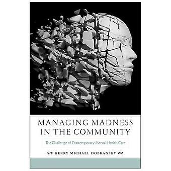 Managing Madness in the Community The Challenge of Contemporary Mental Health Care by Dobransky & Kerry Michael