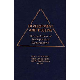 Development and Decline The Evolution of Sociopolitical Organization by Classen & Henri Jm